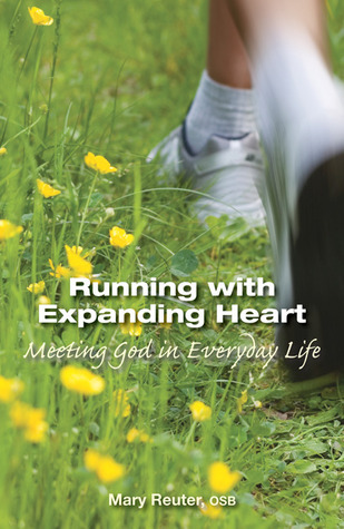 Running with Expanding Heart: Meeting God in Everyday Life  by  Mary Reuter
