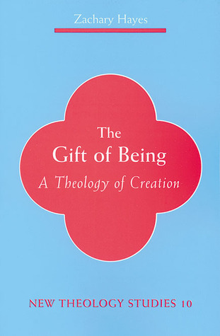 The Gift of Being: A Theology of Creation  by  Zachary Hayes