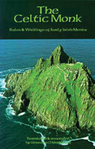 The Celtic Monk: Rules and Writings of Early Irish Monks  by  Uinseann OMaidin