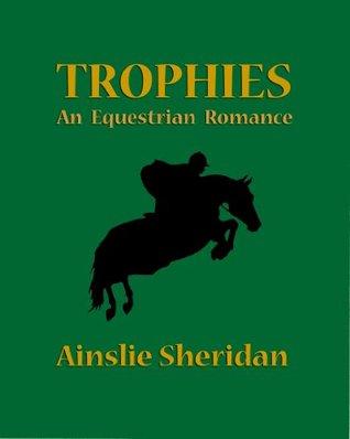 Trophies: An Equestrian Romance  by  Ainslie Sheridan
