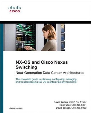 NX-OS and Cisco Nexus Switching: Next-Generation Data Center Architectures (Networking Technology)  by  Kevin Corbin