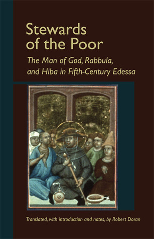 Stewards Of The Poor: The Man of God, Rabbula, and Hiba in Fifth-Century Edessa  by  Robert Doran