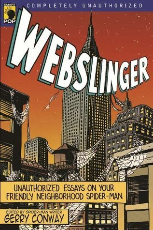 Webslinger: Unauthorized Essays On Your Friendly Neighborhood Spider-man (Smart Pop series)  by  Gerry Conway