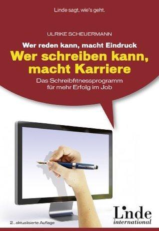 Wer reden kann, macht Eindruck - wer schreiben kann, macht Karriere: Das Schreibfitnessprogramm für mehr Erfolg im Job Ulrike Scheuermann
