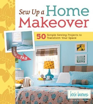 Sew Up a Home Makeover: 50 Simple Sewing Projects to Transform Your Space  by  Lexie Barnes