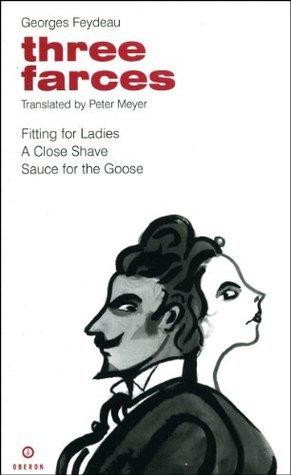 Feydeau: Three Farces  by  Georges Feydeau