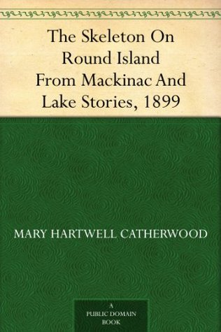 The Skeleton On Round Island From Mackinac And Lake Stories, 1899  by  Mary Hartwell Catherwood