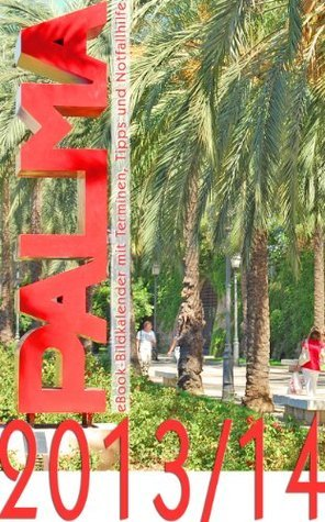 Palma de Mallorca 2013/2014, ebook-Urlaubskalender mit Terminen, Tipps und Notfallhilfe Christof Link