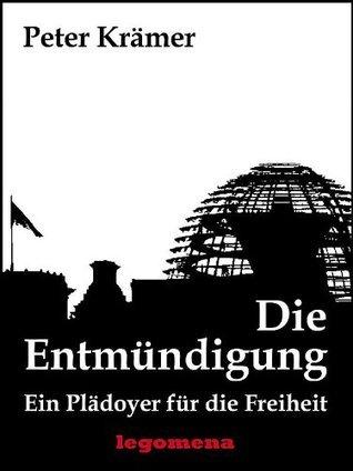 Die Entmündigung - Ein Plädoyer für die Freiheit  by  Peter Krämer