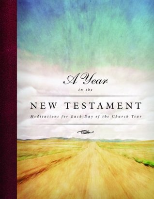 A Year in the New Testament: Meditations for Each Day of the Church Year Douglas Bauman