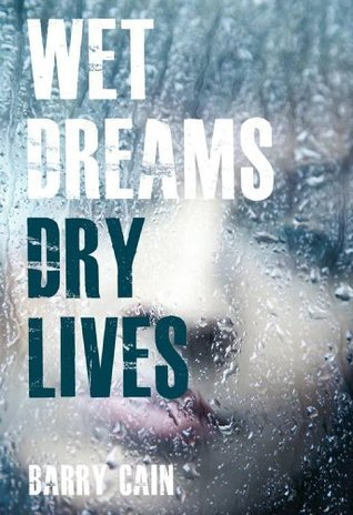 Wet Dreams Dry Lives  by  Barry Cain