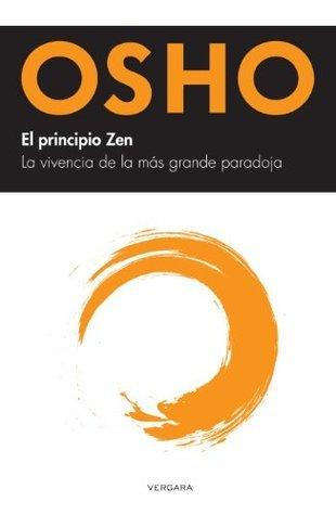 El principio Zen. La vivencia de la más grande paradoja Osho