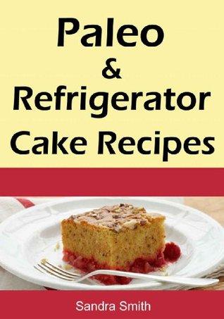 Paleo & Refrigerator Cake Recipes Sandra Smith