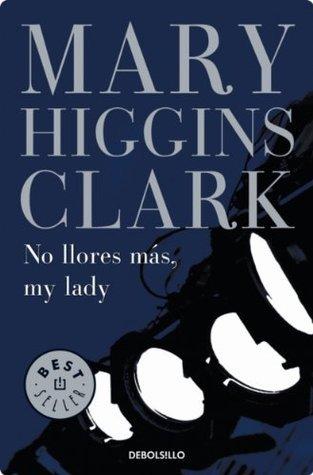 No llores más, my lady Mary Higgins Clark