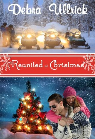 Reunited at Christmas  (Christian Romance Novel) Debra Ullrick