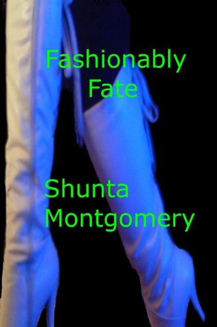 Fashionably Fate  by  Shunta Montgomery