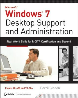 Windows 7 Desktop Support and Administration: Real World Skills for MCITP Certification and Beyond (Exams 70-685 and 70-686)  by  Darril Gibson
