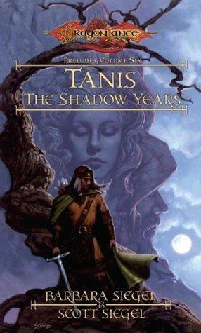 Tanis the Shadow Years: Preludes, Book 6 Barbara Siegel