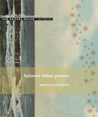 Beloved Father Person (New Orleans Review 38.2)  by  Patricia Colleen Murphy