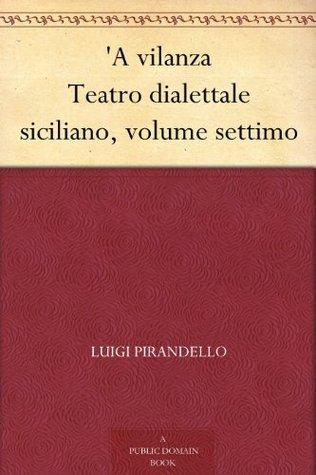 A vilanza Teatro dialettale siciliano, volume settimo Nino Martoglio