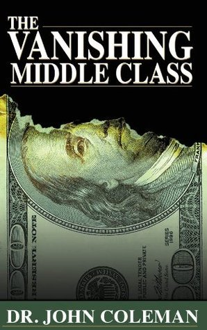 The Vanishing Middle Class  by  John Coleman