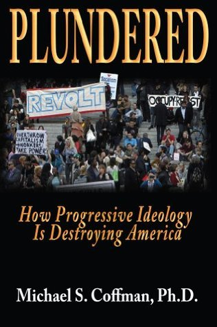 Plundered, How Porgressive Ideology is Destroying America  by  Michael Coffman