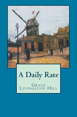 A Daily Rate (Grace Livingston Hill Book)  by  Grace Livingston Hill