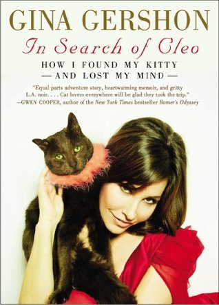 In Search of Cleo: How I Found My Kitty and Lost My Mind  by  Gina Gershon