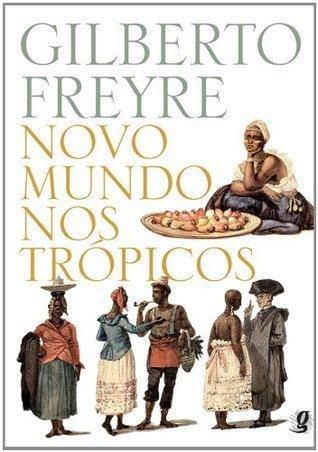 Novo Mundo nos Trópicos Gilberto Freyre