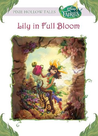 Lily in Full Bloom (Tales of Pixie Hollow, #18)  by  Laura Driscoll