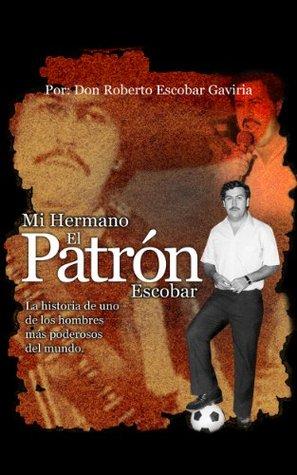 Mi Hermano, El Patrón Escobar  by  Roberto Escobar