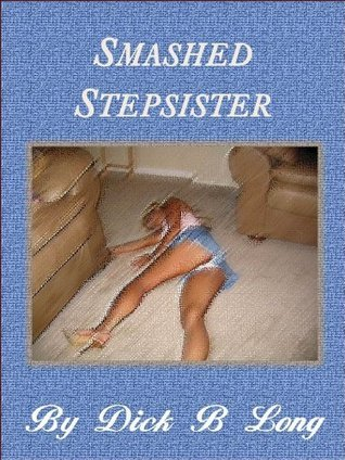 Smashed Stepsister  by  Dick B. Long