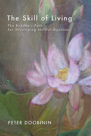 The Skill of Living:  The Buddhas Path for Developing Skillful Qualities Peter  Doobinin