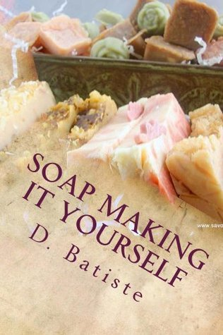Soap making it yourself  by  D. Batiste