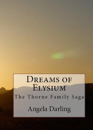 Dreams of Elysium (The Thorne Family Saga) Angela Darling