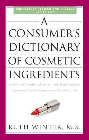 A Consumers Dictionary of Cosmetic Ingredients, 7th Edition: Complete Information About the Harmful and Desirable Ingredients Found in Cosmetics and Cosmeceuticals  by  Ruth Winter