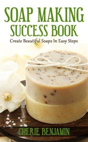 Soap Making Success Book  by  Cherie Benjamin