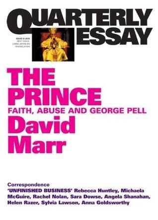 Quarterly Essay 51 The Prince: Faith, Abuse and George Pell David Marr
