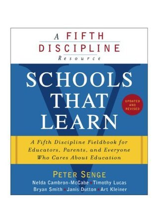 Schools That Learn (Updated and Revised): A Fifth Discipline Fieldbook for Educators, Parents, and Everyone Who Cares About Education  by  Peter M. Senge