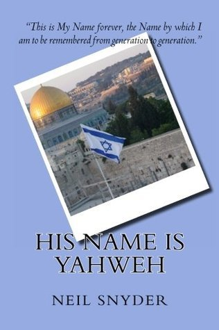 His Name is Yahweh  by  Neil Snyder