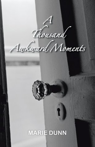 A Thousand Awkward Moments  by  Marie Dunn