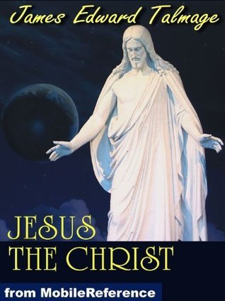 Jesus The Christ, a Story of the Messiah and His Mission  by  James E. Talmage