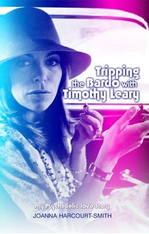 Tripping the Bardo with Timothy Leary:  My Psychedelic Love Story Joanna Harcourt-Smith