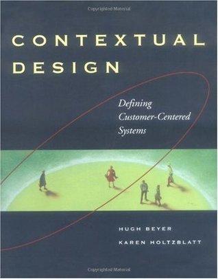 Contextual Design: Defining Customer-Centered Systems (Interactive Technologies) Hugh Beyer