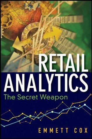 Retail Analytics: The Secret Weapon (Wiley and SAS Business Series)  by  Emmett Cox