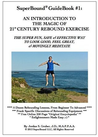 SuperBound® GuideBook #1: An Introduction To The Magic Of 21st Century Rebound Exercise (SuperBound® GuideBooks)  by  Jordan Gruber