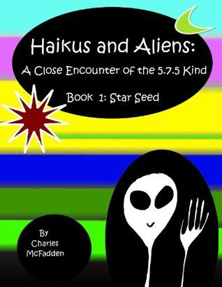 Haikus and Aliens:A Close Encounter of the 5.7.5 Kind (Book 1 Star Seed) Charles McFadden
