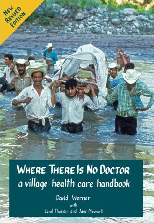 Where There Is No Doctor A Village Health Care Handbook For Africa  by  David Werner