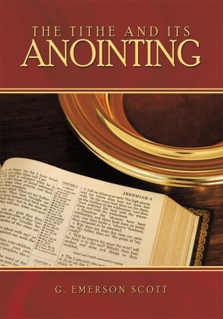 The Tithe and Its Anointing  by  G. Emerson Scott