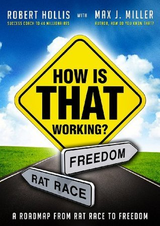 How Is That Working?: A Roadmap from Rat Race to Freedom  by  Max J. Miller